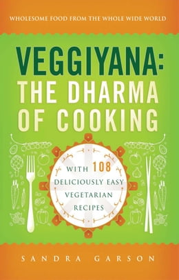 Book Veggiyana: The Dharma of Cooking: With 108 Deliciously Easy Vegetarian Recipes by Sandra Garson
