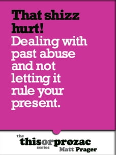 That Shizz Hurts!: Dealing With Past Abuse And Not Letting It Rule Your Present