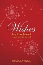 Wishes for the Heart by Tricia LaVoice