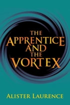 The Apprentice and the Vortex by Alister Laurence