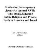 Studies in Contemporary Jewry: Volume XVII: Who Owns Judaism? Public Religion and Private Faith in…