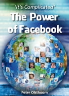 It's Complicated - The Power of Facebook by Peter Olsthoorn