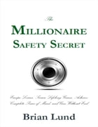 The Millionaire Safety Secret: Escape Losses, Secure Lifelong Gains, Achieve Complete Peace of Mind, and Give Without End by Brian Lund