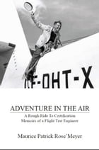Adventure In The Air: Memoirs of a Flight Test Engineer by Maurice Patrick Rose'Meyer