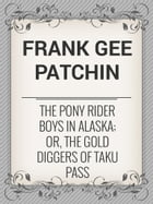 The Pony Rider Boys in Alaska; Or, The Gold Diggers of Taku Pass by Frank Gee Patchin