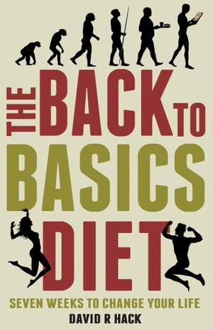 The Back to Basics Diet Seven Weeks to Change Your Life