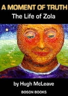 A Moment of Truth: The Life of Zola by Hugh  McLeave