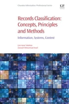 Records Classification: Concepts, Principles and Methods: Information, Systems, Context by Umi Asma' Mokhtar