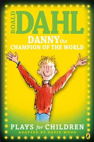 Danny the Champion of the World: Plays for Children Plays for Children
