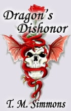Dragon's Dishonor, a Short Story by T. M. Simmons