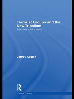Terrorist Groups and the New Tribalism Terrorism?s Fifth Wave