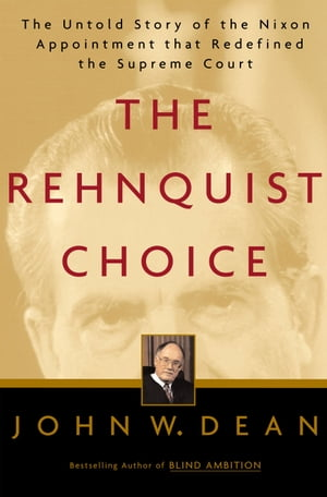 The Rehnquist Choice The Untold Story of the Nixon Appointment That Redefined the Supreme Court
