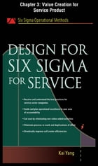 Design for Six Sigma for Service, Chapter 3 - Value Creation for Service Product by Kai Yang