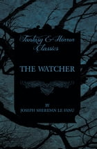 The Watcher by Joseph Sheridan Le Fanu
