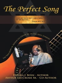The Perfect Song: The True Story of Arthur Lee Crume, Sr. of the Soul Stirrers