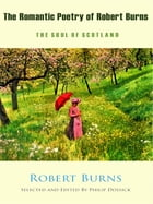 The Romantic Poetry of Robert Burns - The Soul of Scotland: Selected and Edited by Philip Dossick by Robert Burns