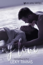 My Love: Love You Series, #3 by Lexy Timms