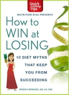 How to Win at Losing: 10 Diet Myths That Keep You From Succeeding