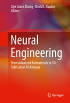Neural Engineering: From Advanced Biomaterials to 3D Fabrication Techniques by Lijie Grace Zhang