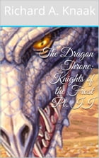 The Dragon Throne: Knights of the Frost Pt. II by Richard A. Knaak