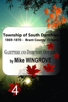 Township of South Dumfries 1869-1870: Gazetteer & Directory Brant County, Ontario by Mike Wingrove