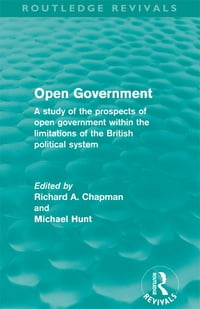 Open Government (Routledge Revivals): A study of the prospects of open government within the…