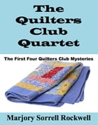 The Quilters Club Quartet: Volumes 1 - 4 in The Quilters Club Mystery Series by Marjory Sorrell Rockwell