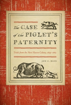 The Case of the Piglet?s Paternity Trials from the New Haven Colony,  1639?1663