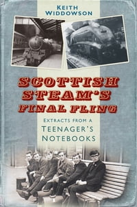 Scottish Steam's Final Fling: Extracts from a Teenager's Notebooks
