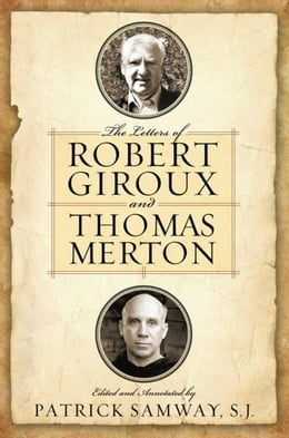 Book Letters of Robert Giroux and Thomas Merton, The by Samway, S.J., Patrick