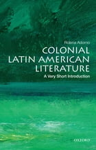 Colonial Latin American Literature: A Very Short Introduction