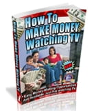 How to Make Money Watching TV eBook: Easy Money-Making Opportunities Watching TV by Reza Haeri