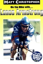 On the Bike with...Lance Armstrong by Matt Christopher