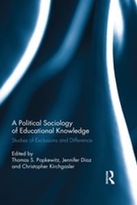 A Political Sociology of Educational Knowledge: Studies of Exclusions and Difference