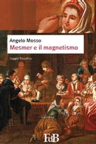 Mesmer e il magnetismo by Angelo Mosso