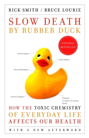 Slow Death by Rubber Duck How the Toxic Chemistry of Everyday Life Affects Our Health