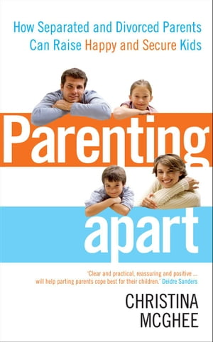 Parenting Apart How Separated and Divorced Parents Can Raise Happy and Secure Kids