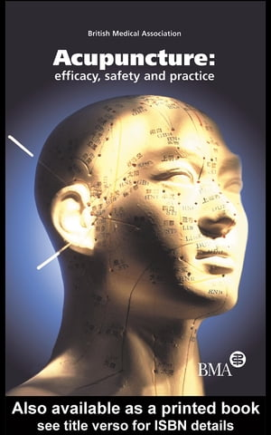 Acupuncture: Efficacy,  Safety and Practice: Efficacy,  Safety and Practice