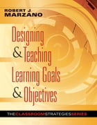 Designing & Teaching Learning Goals & Objectives by Robert J. Marzano