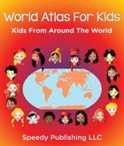World Atlas For Kids - Kids From Around The World by Speedy Publishing