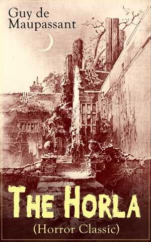 The Horla (Horror Classic): From one of the greatest French writers, widely regarded as the 'Father of Modern Short Story' writi by Guy de Maupassant