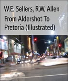 From Aldershot To Pretoria (Illustrated) by W.E. Sellers