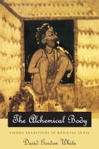 The Alchemical Body: Siddha Traditions in Medieval India