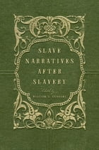 Slave Narratives after Slavery by William L. Andrews