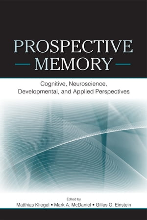 Prospective Memory Cognitive,  Neuroscience,  Developmental,  and Applied Perspectives