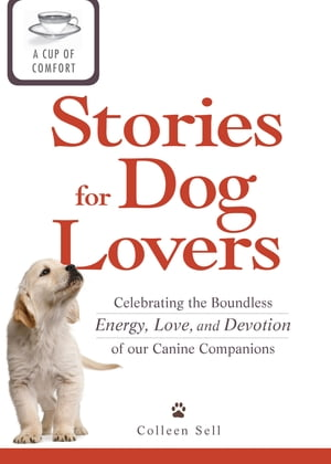 A Cup of Comfort Stories for Dog Lovers: Celebrating the boundless energy,  love,  and devotion of our canine companions Celebrating the boundless energ