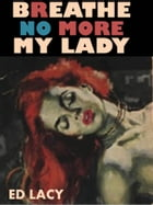 Breathe No More My Lady by Ed Lacy