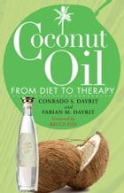 Coconut Oil: From Diet to Therapy by Conrado S. Dayrit