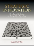 Strategic Innovation: New Game Strategies for Competitive Advantage