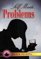 Self Made Problems by Dr. D. K. Olukoya